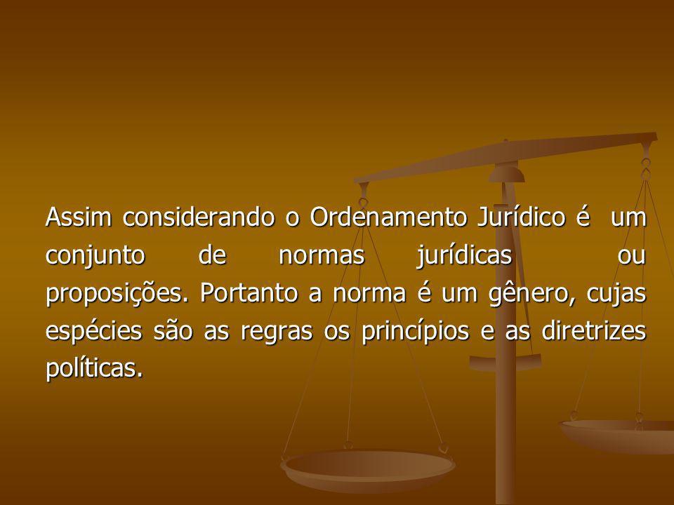 Assim considerando o Ordenamento Jurídico é um conjunto de normas jurídicas ou proposições. Portanto a norma é um gênero, cujas espécies são as regras