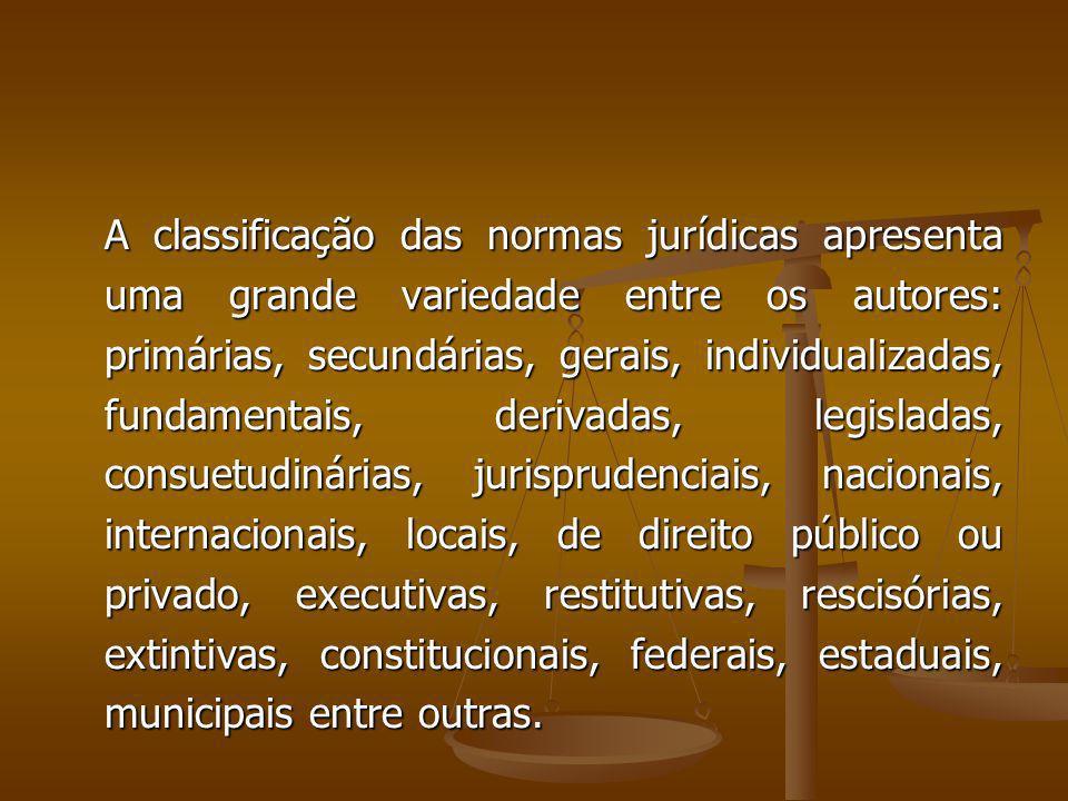 A classificação das normas jurídicas apresenta uma grande variedade entre os autores: primárias, secundárias, gerais, individualizadas, fundamentais,