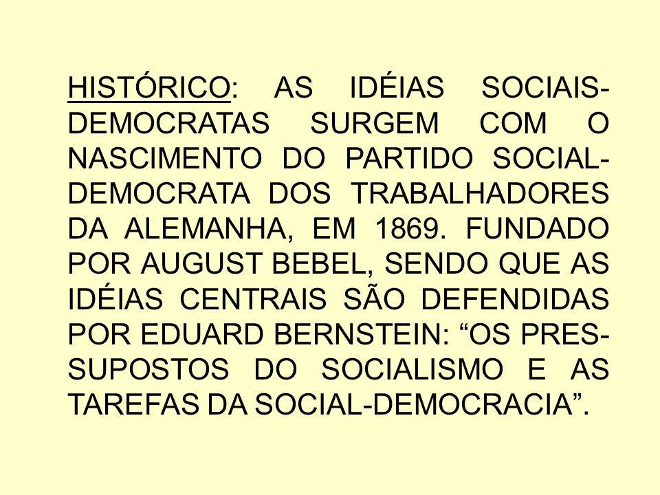 IDÉIAS DE BERNSTEIN: LIGADAS A NOÇÃO DE QUE A INDUSTRIALIZAÇÃO E O FORTALECIMENTO DA SOCIAL-DEMO- CRACIA ALEMÃ MELHORARAM A VIDA DOS TRABALHADORES, SENDO IMPROVÁVEL A CRISE FATAL DO CAPITALISMO..