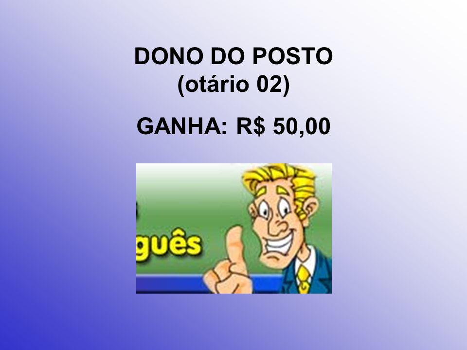 DONO DO CARRO (otário 01- você, no caso...) GASTA: R$ 494,00