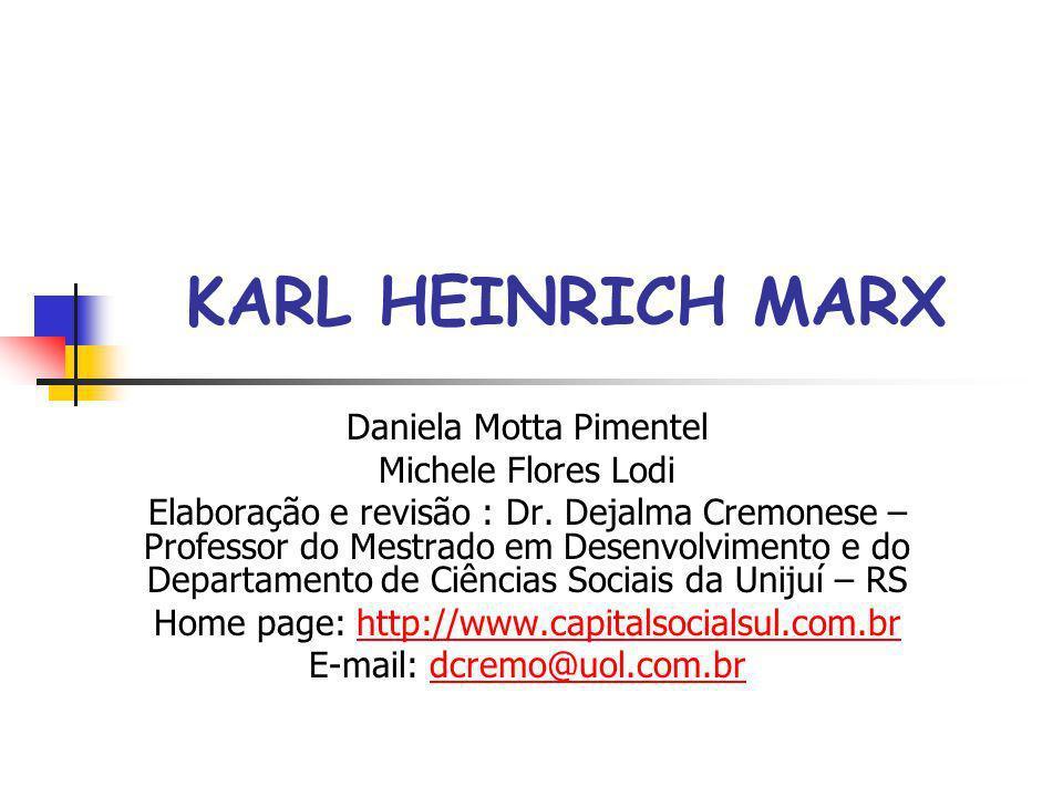 KARL HEINRICH MARX Daniela Motta Pimentel Michele Flores Lodi Elaboração e revisão : Dr. Dejalma Cremonese – Professor do Mestrado em Desenvolvimento