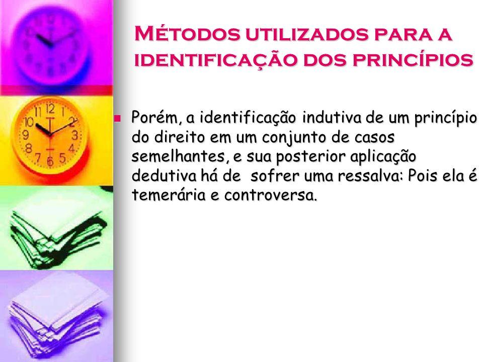 Métodos utilizados para a identificação dos princípios Porém, a identificação indutiva de um princípio do direito em um conjunto de casos semelhantes,