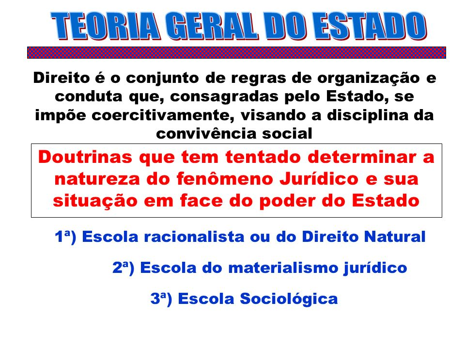 Direito é o conjunto de regras de organização e conduta que, consagradas pelo Estado, se impõe coercitivamente, visando a disciplina da convivência so