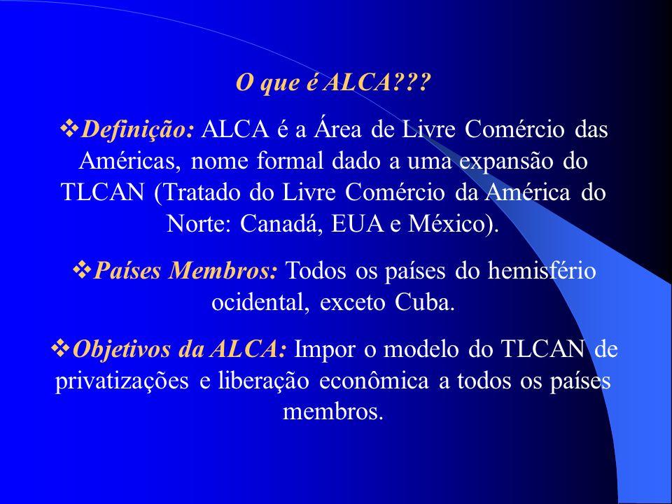 O que é ALCA??? Definição: ALCA é a Área de Livre Comércio das Américas, nome formal dado a uma expansão do TLCAN (Tratado do Livre Comércio da Améric