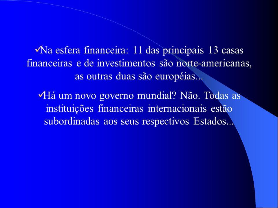 Na esfera financeira: 11 das principais 13 casas financeiras e de investimentos são norte-americanas, as outras duas são européias... Há um novo gover