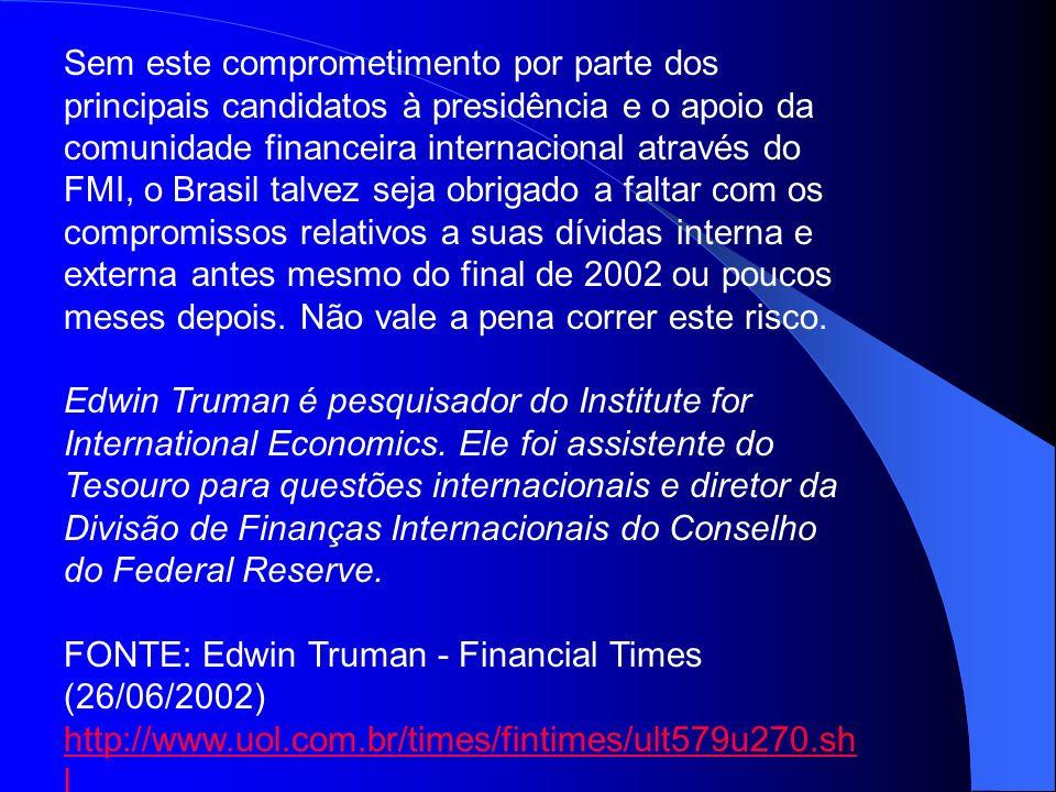 Sem este comprometimento por parte dos principais candidatos à presidência e o apoio da comunidade financeira internacional através do FMI, o Brasil t