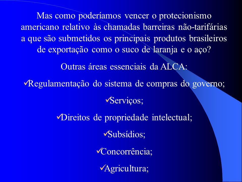 Mas como poderíamos vencer o protecionismo americano relativo às chamadas barreiras não-tarifárias a que são submetidos os principais produtos brasile
