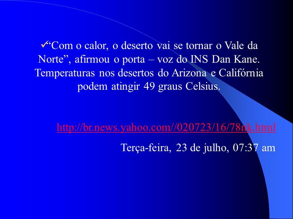 Com o calor, o deserto vai se tornar o Vale da Norte, afirmou o porta – voz do INS Dan Kane. Temperaturas nos desertos do Arizona e Califórnia podem a