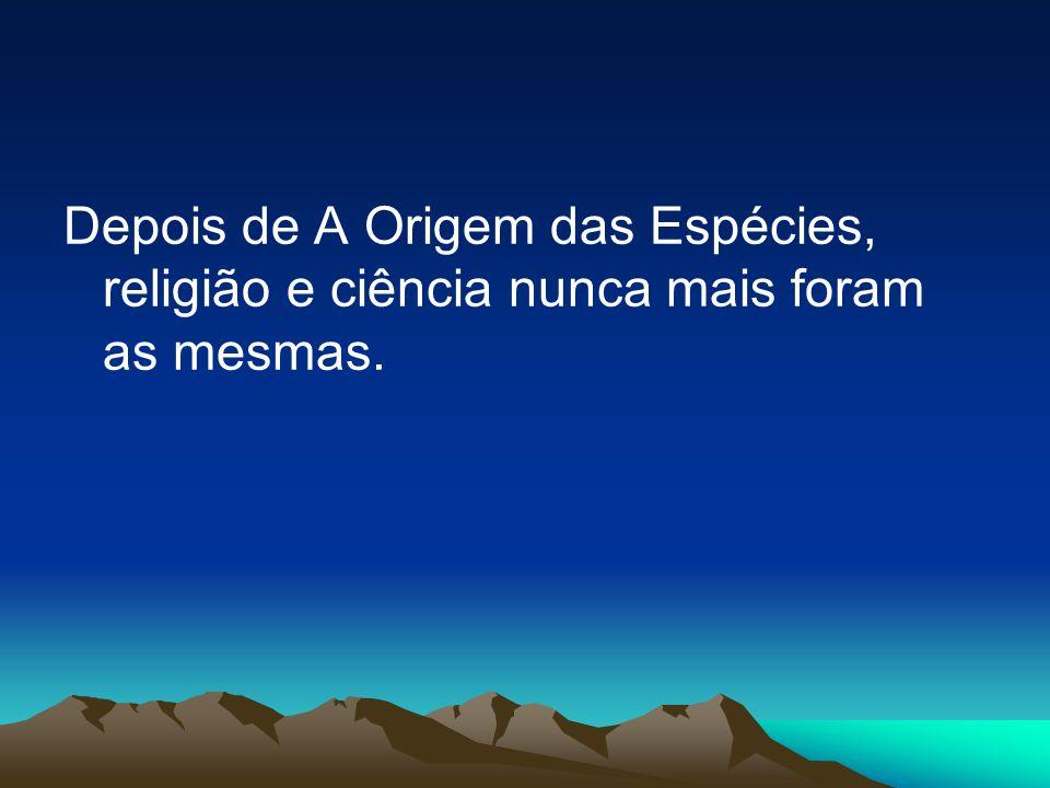 Depois de A Origem das Espécies, religião e ciência nunca mais foram as mesmas.