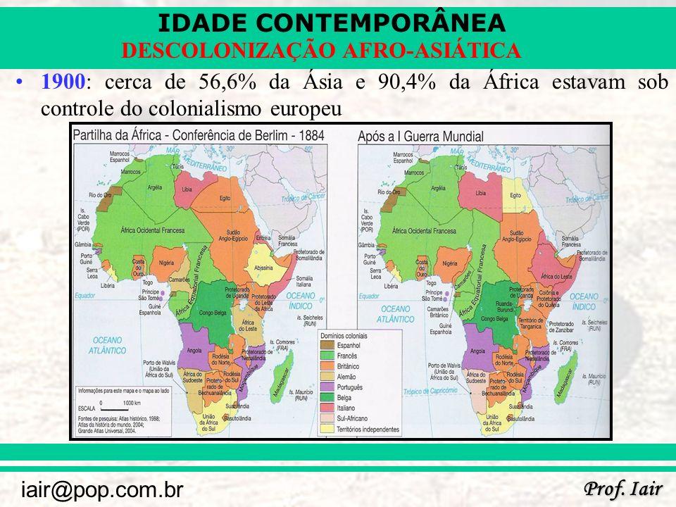IDADE CONTEMPORÂNEA Prof. Iair iair@pop.com.br DESCOLONIZAÇÃO AFRO-ASIÁTICA 1900: cerca de 56,6% da Ásia e 90,4% da África estavam sob controle do col