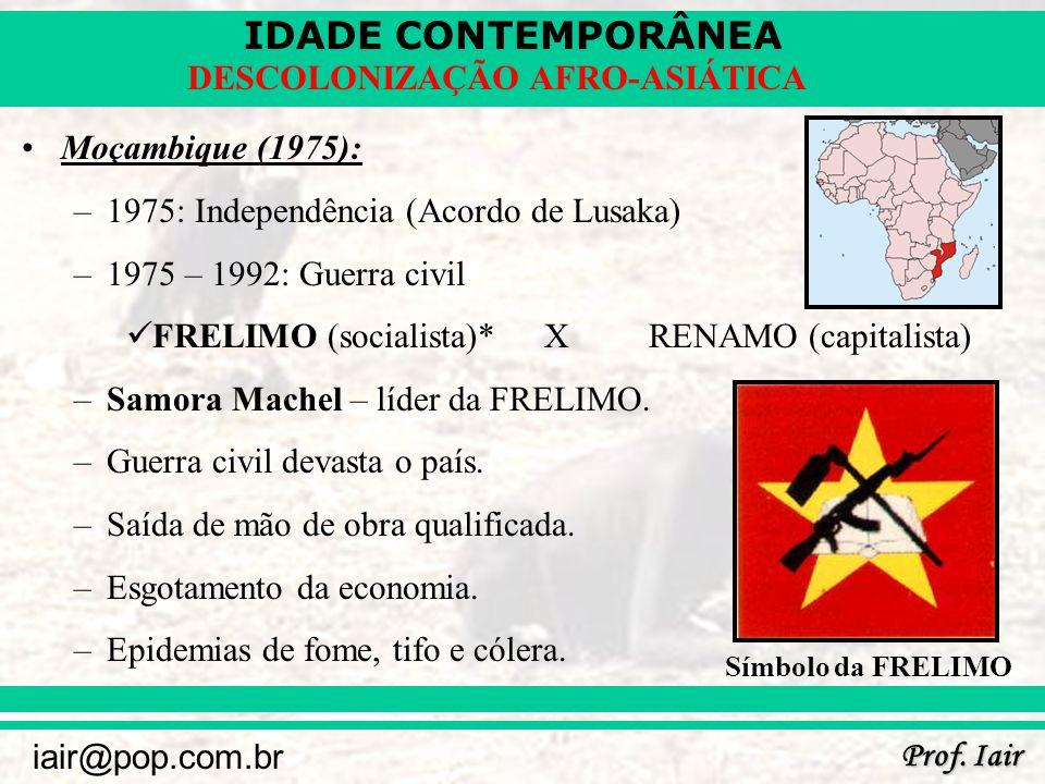 IDADE CONTEMPORÂNEA Prof. Iair iair@pop.com.br DESCOLONIZAÇÃO AFRO-ASIÁTICA Moçambique (1975): –1975: Independência (Acordo de Lusaka) –1975 – 1992: G