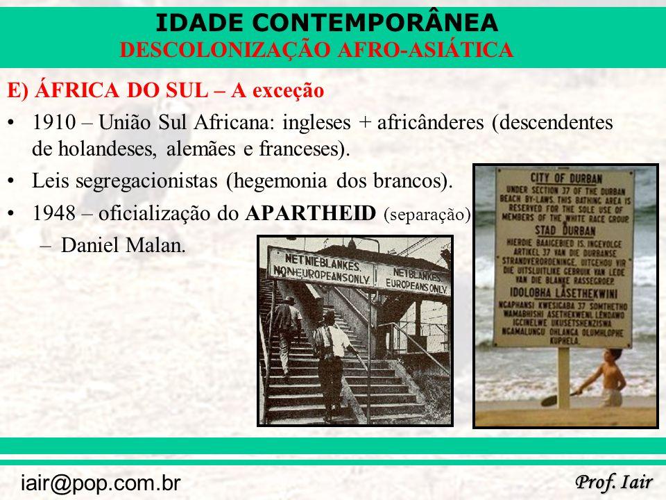 IDADE CONTEMPORÂNEA Prof. Iair iair@pop.com.br DESCOLONIZAÇÃO AFRO-ASIÁTICA E) ÁFRICA DO SUL – A exceção 1910 – União Sul Africana: ingleses + africân