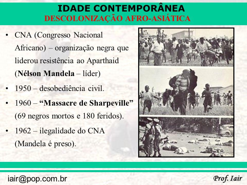 IDADE CONTEMPORÂNEA Prof. Iair iair@pop.com.br DESCOLONIZAÇÃO AFRO-ASIÁTICA CNA (Congresso Nacional Africano) – organização negra que liderou resistên