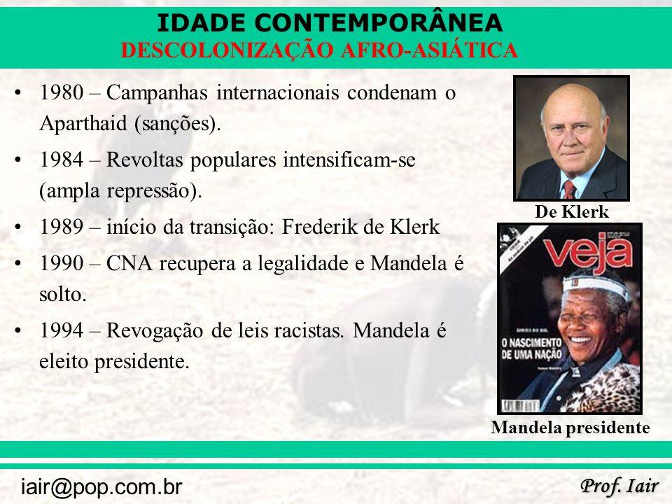IDADE CONTEMPORÂNEA Prof. Iair iair@pop.com.br DESCOLONIZAÇÃO AFRO-ASIÁTICA 1980 – Campanhas internacionais condenam o Aparthaid (sanções). 1984 – Rev