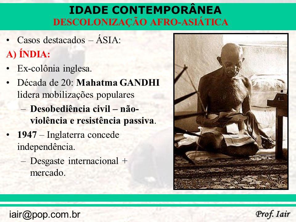 IDADE CONTEMPORÂNEA Prof. Iair iair@pop.com.br DESCOLONIZAÇÃO AFRO-ASIÁTICA Casos destacados – ÁSIA: A) ÍNDIA: Ex-colônia inglesa. Década de 20: Mahat