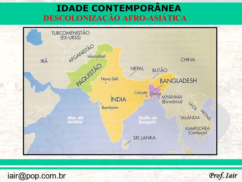 IDADE CONTEMPORÂNEA Prof. Iair iair@pop.com.br DESCOLONIZAÇÃO AFRO-ASIÁTICA