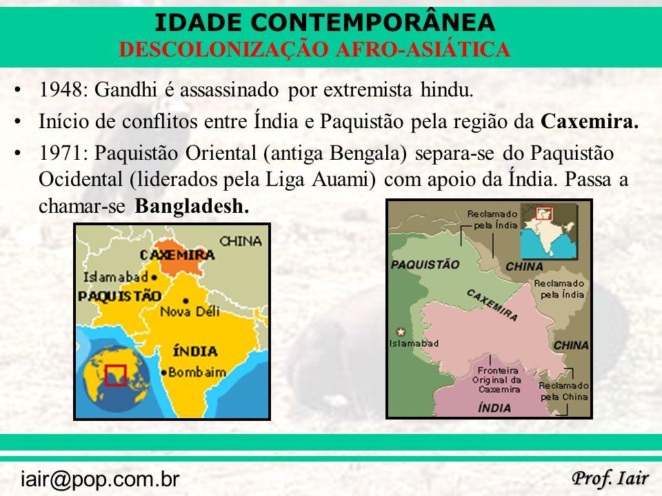 IDADE CONTEMPORÂNEA Prof. Iair iair@pop.com.br DESCOLONIZAÇÃO AFRO-ASIÁTICA 1948: Gandhi é assassinado por extremista hindu. Início de conflitos entre
