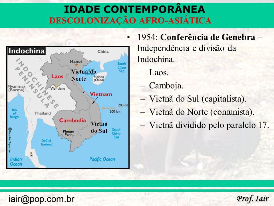 IDADE CONTEMPORÂNEA Prof. Iair iair@pop.com.br DESCOLONIZAÇÃO AFRO-ASIÁTICA 1954: Conferência de Genebra – Independência e divisão da Indochina. –Laos