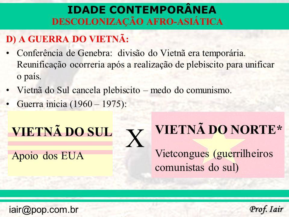 IDADE CONTEMPORÂNEA Prof. Iair iair@pop.com.br DESCOLONIZAÇÃO AFRO-ASIÁTICA D) A GUERRA DO VIETNÃ: Conferência de Genebra: divisão do Vietnã era tempo