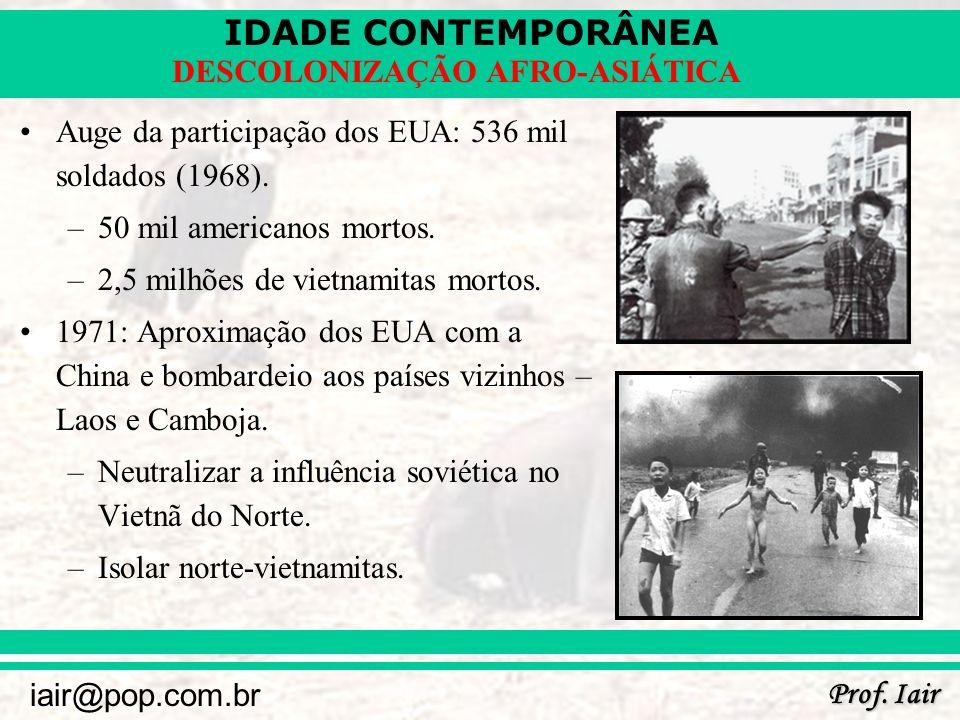 IDADE CONTEMPORÂNEA Prof. Iair iair@pop.com.br DESCOLONIZAÇÃO AFRO-ASIÁTICA Auge da participação dos EUA: 536 mil soldados (1968). –50 mil americanos