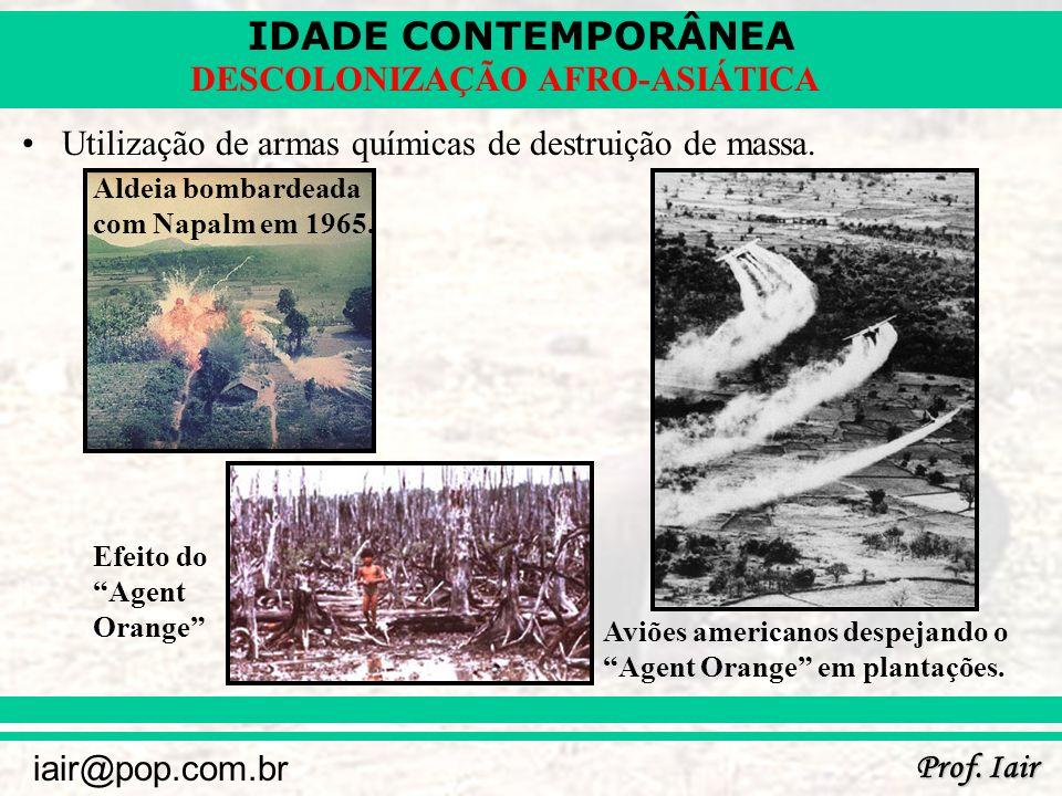 IDADE CONTEMPORÂNEA Prof. Iair iair@pop.com.br DESCOLONIZAÇÃO AFRO-ASIÁTICA Utilização de armas químicas de destruição de massa. Aldeia bombardeada co