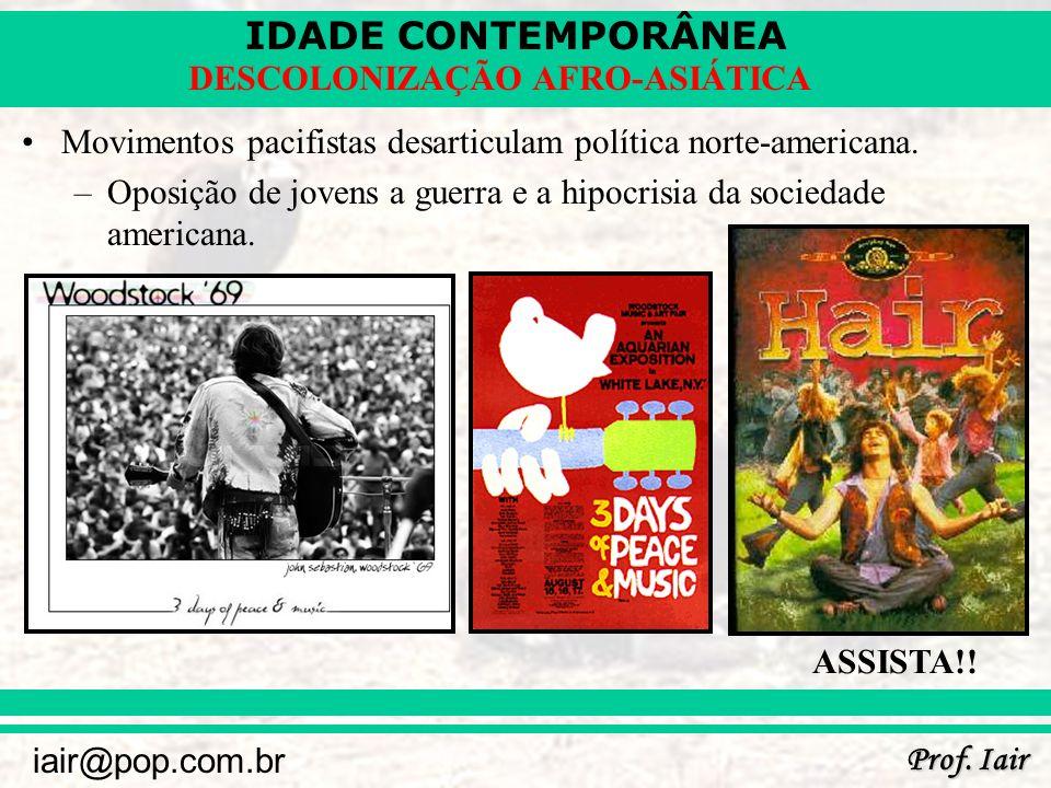 IDADE CONTEMPORÂNEA Prof. Iair iair@pop.com.br DESCOLONIZAÇÃO AFRO-ASIÁTICA Movimentos pacifistas desarticulam política norte-americana. –Oposição de