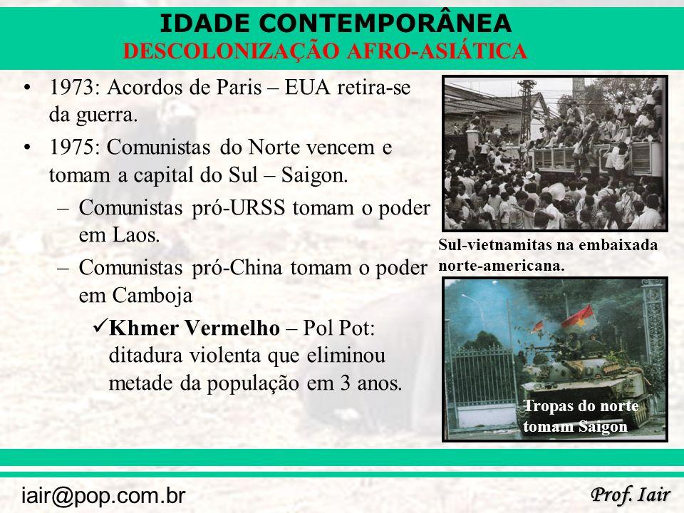 IDADE CONTEMPORÂNEA Prof. Iair iair@pop.com.br DESCOLONIZAÇÃO AFRO-ASIÁTICA 1973: Acordos de Paris – EUA retira-se da guerra. 1975: Comunistas do Nort