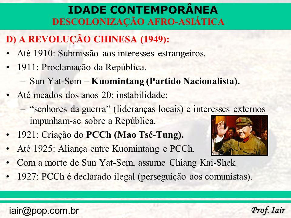 IDADE CONTEMPORÂNEA Prof. Iair iair@pop.com.br DESCOLONIZAÇÃO AFRO-ASIÁTICA D) A REVOLUÇÃO CHINESA (1949): Até 1910: Submissão aos interesses estrange