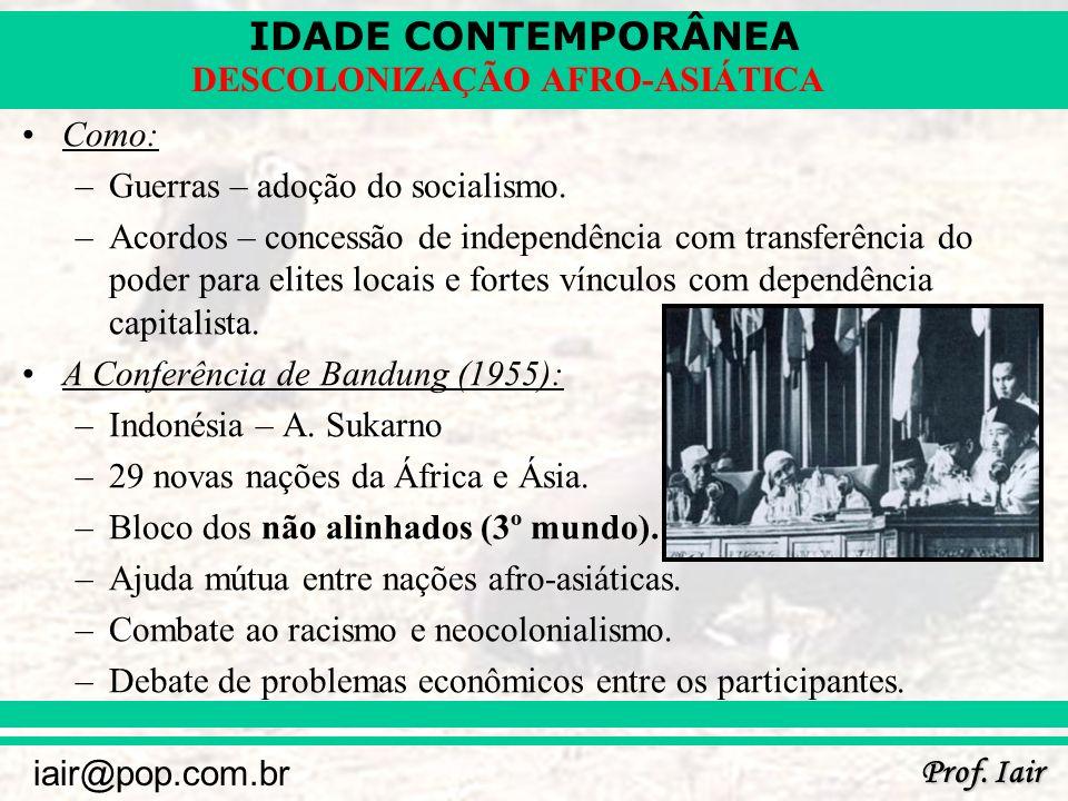IDADE CONTEMPORÂNEA Prof. Iair iair@pop.com.br DESCOLONIZAÇÃO AFRO-ASIÁTICA Como: –Guerras – adoção do socialismo. –Acordos – concessão de independênc
