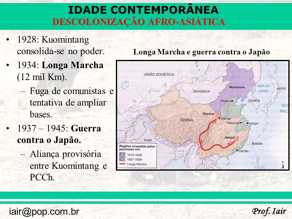 IDADE CONTEMPORÂNEA Prof. Iair iair@pop.com.br DESCOLONIZAÇÃO AFRO-ASIÁTICA 1928: Kuomintang consolida-se no poder. 1934: Longa Marcha (12 mil Km). –F