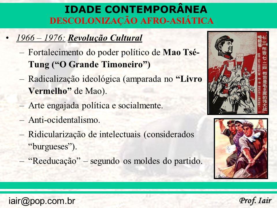 IDADE CONTEMPORÂNEA Prof. Iair iair@pop.com.br DESCOLONIZAÇÃO AFRO-ASIÁTICA 1966 – 1976: Revolução Cultural –Fortalecimento do poder político de Mao T