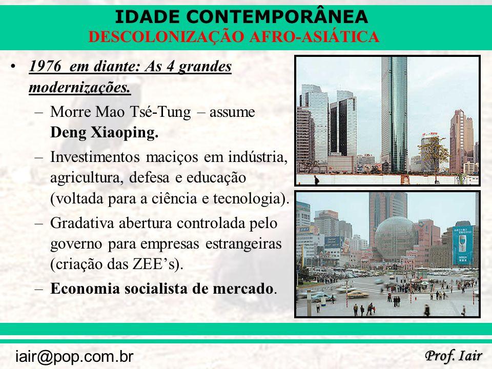 IDADE CONTEMPORÂNEA Prof. Iair iair@pop.com.br DESCOLONIZAÇÃO AFRO-ASIÁTICA 1976 em diante: As 4 grandes modernizações. –Morre Mao Tsé-Tung – assume D