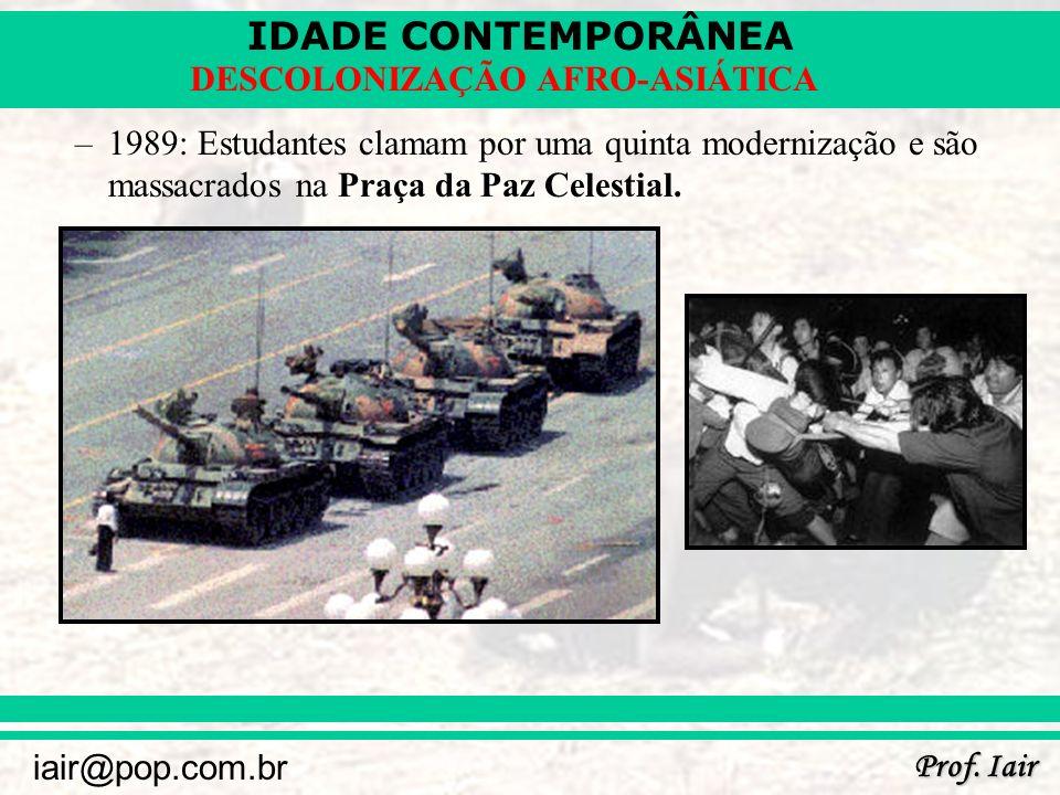 IDADE CONTEMPORÂNEA Prof. Iair iair@pop.com.br DESCOLONIZAÇÃO AFRO-ASIÁTICA –1989: Estudantes clamam por uma quinta modernização e são massacrados na