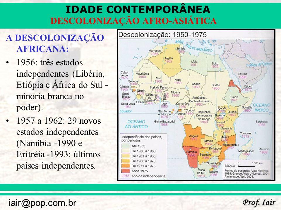 IDADE CONTEMPORÂNEA Prof. Iair iair@pop.com.br DESCOLONIZAÇÃO AFRO-ASIÁTICA A DESCOLONIZAÇÃO AFRICANA: 1956: três estados independentes (Libéria, Etió