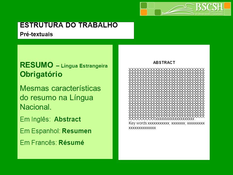 RESUMO – Língua Estrangeira Obrigatório Mesmas características do resumo na Língua Nacional. Em Inglês: Abstract Em Espanhol: Resumen Em Francês: Résu