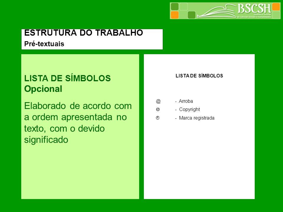 LISTA DE SÍMBOLOS Opcional Elaborado de acordo com a ordem apresentada no texto, com o devido significado LISTA DE SÍMBOLOS @- Arroba - Copyright ®- M