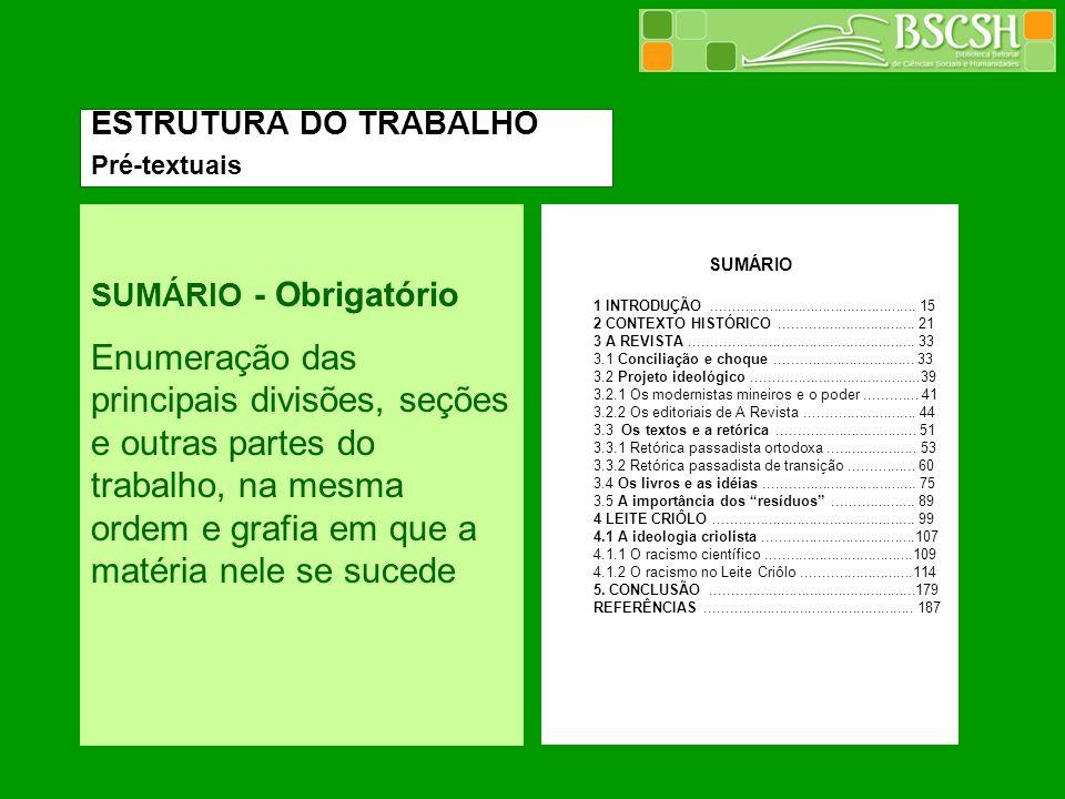 SUMÁRIO - Obrigatório Enumeração das principais divisões, seções e outras partes do trabalho, na mesma ordem e grafia em que a matéria nele se sucede