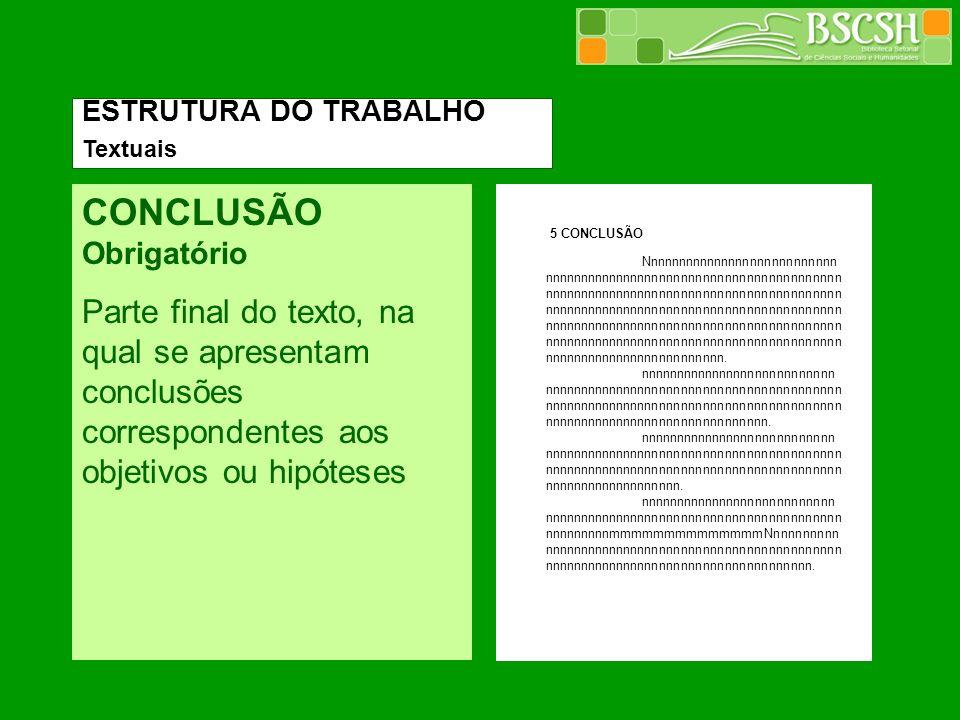 CONCLUSÃO Obrigatório Parte final do texto, na qual se apresentam conclusões correspondentes aos objetivos ou hipóteses 5 CONCLUSÃO ESTRUTURA DO TRABA