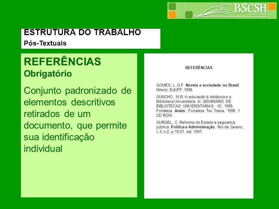 REFERÊNCIAS Obrigatório Conjunto padronizado de elementos descritivos retirados de um documento, que permite sua identificação individual REFERÊNCIAS