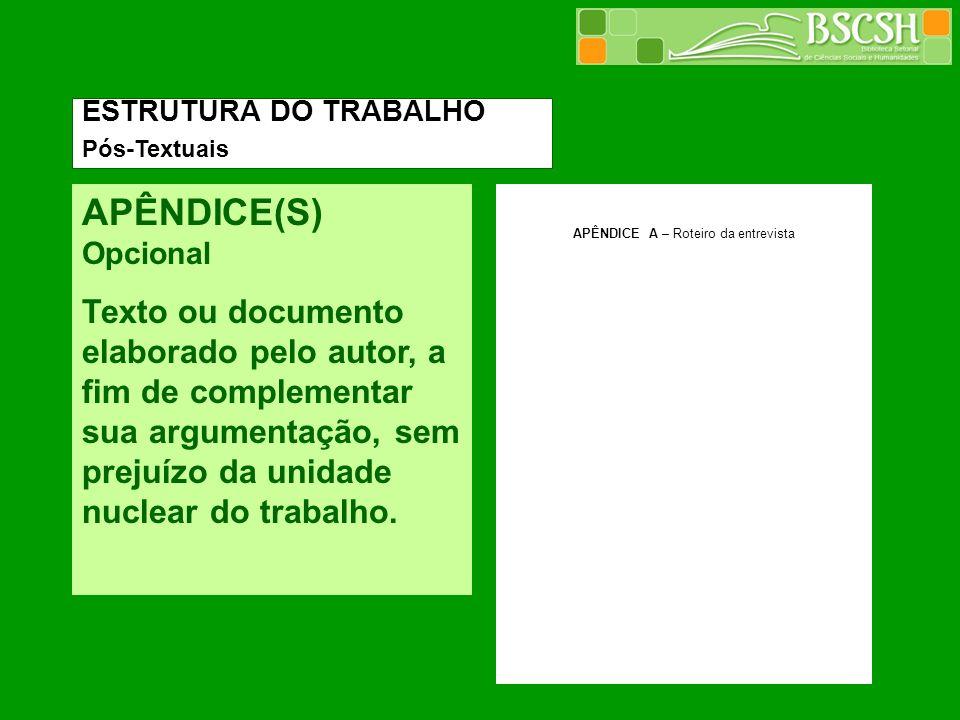 APÊNDICE(S) Opcional Texto ou documento elaborado pelo autor, a fim de complementar sua argumentação, sem prejuízo da unidade nuclear do trabalho. APÊ