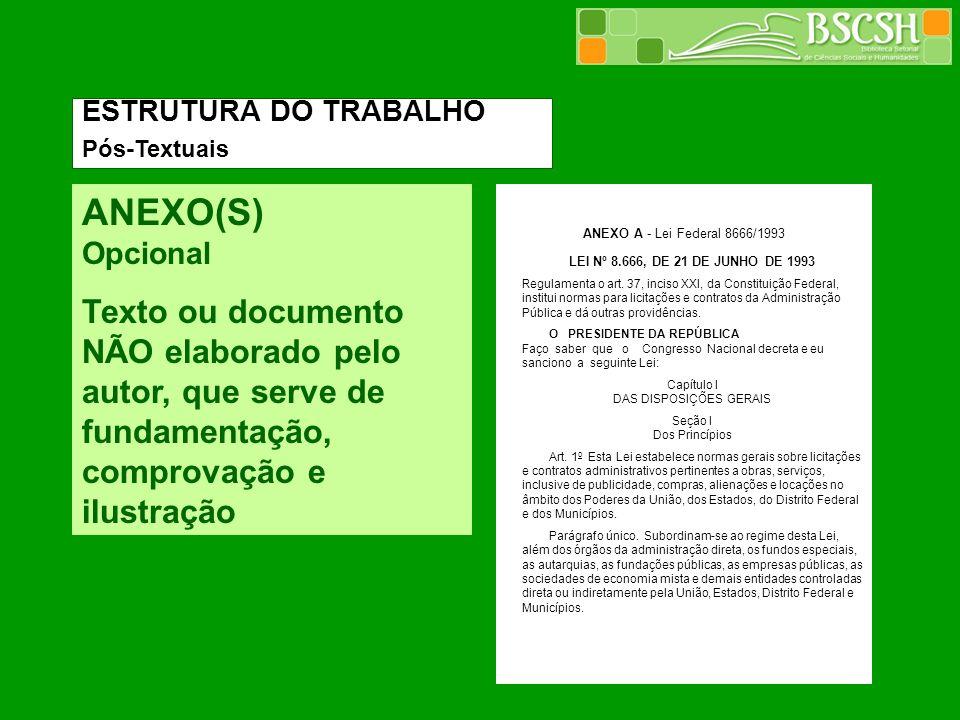 ANEXO(S) Opcional Texto ou documento NÃO elaborado pelo autor, que serve de fundamentação, comprovação e ilustração ANEXO A - Lei Federal 8666/1993 ES