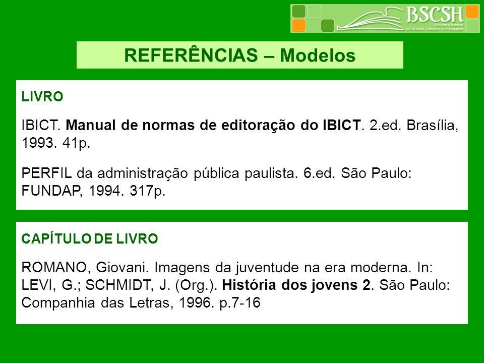 REFERÊNCIAS – Modelos LIVRO IBICT. Manual de normas de editoração do IBICT. 2.ed. Brasília, 1993. 41p. PERFIL da administração pública paulista. 6.ed.