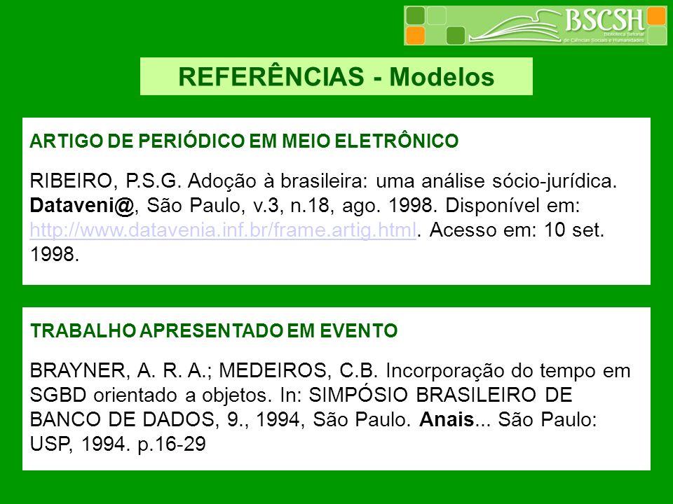 REFERÊNCIAS - Modelos TRABALHO APRESENTADO EM EVENTO BRAYNER, A. R. A.; MEDEIROS, C.B. Incorporação do tempo em SGBD orientado a objetos. In: SIMPÓSIO