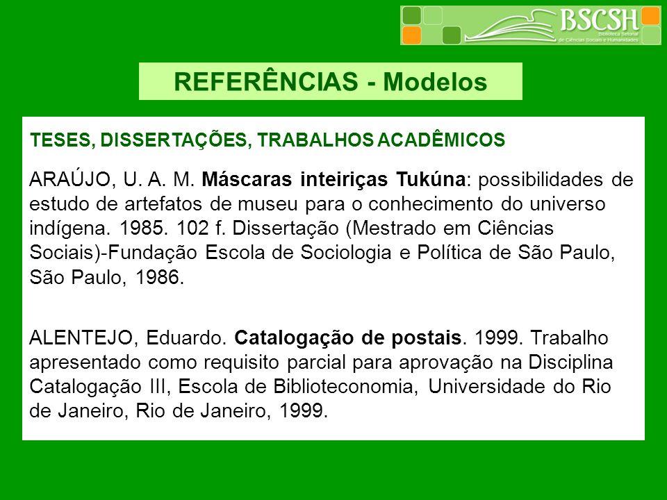 REFERÊNCIAS - Modelos TESES, DISSERTAÇÕES, TRABALHOS ACADÊMICOS ARAÚJO, U. A. M. Máscaras inteiriças Tukúna: possibilidades de estudo de artefatos de