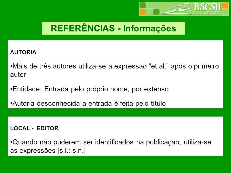 REFERÊNCIAS - Informações AUTORIA Mais de três autores utiliza-se a expressão et al. após o primeiro autor Entidade: Entrada pelo próprio nome, por ex