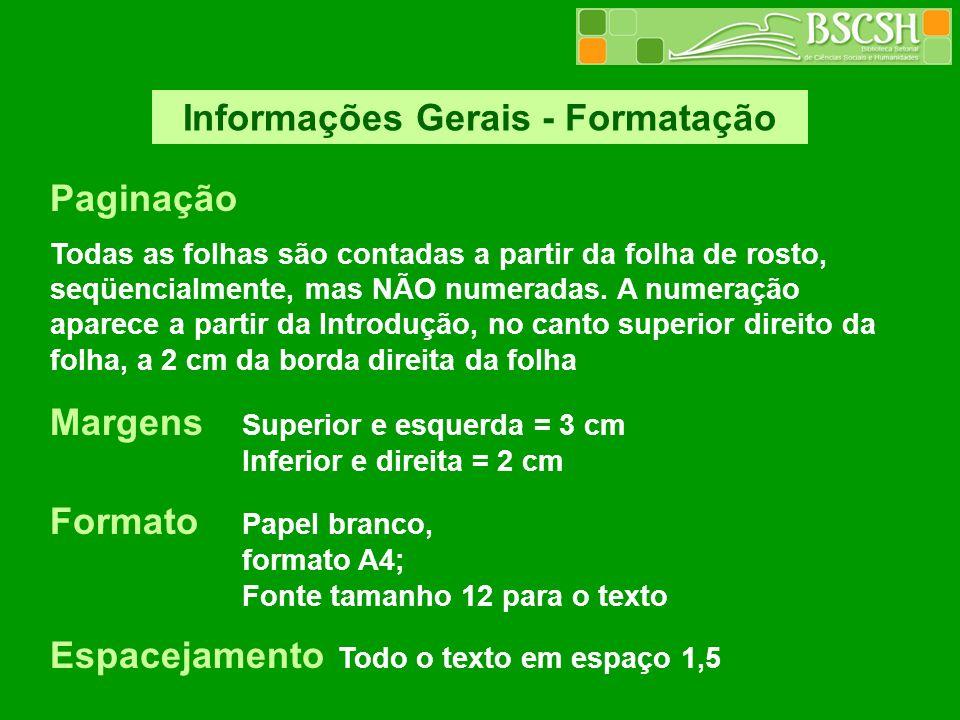 Informações Gerais - Formatação Paginação Todas as folhas são contadas a partir da folha de rosto, seqüencialmente, mas NÃO numeradas. A numeração apa