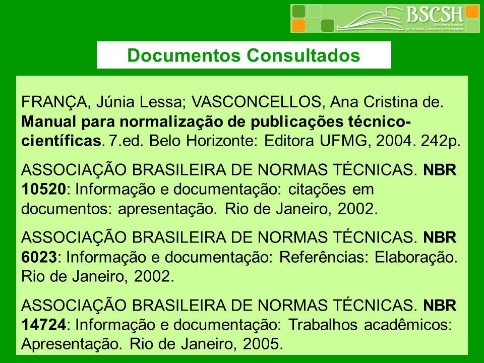 Documentos Consultados FRANÇA, Júnia Lessa; VASCONCELLOS, Ana Cristina de. Manual para normalização de publicações técnico- científicas. 7.ed. Belo Ho