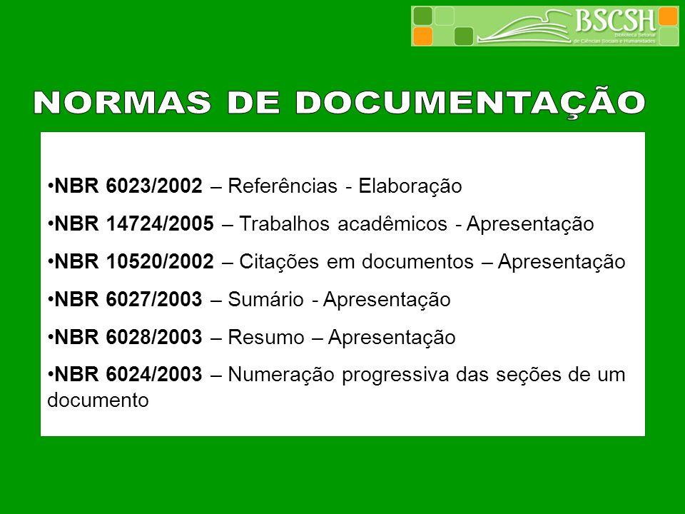 NBR 6023/2002 – Referências - Elaboração NBR 14724/2005 – Trabalhos acadêmicos - Apresentação NBR 10520/2002 – Citações em documentos – Apresentação N
