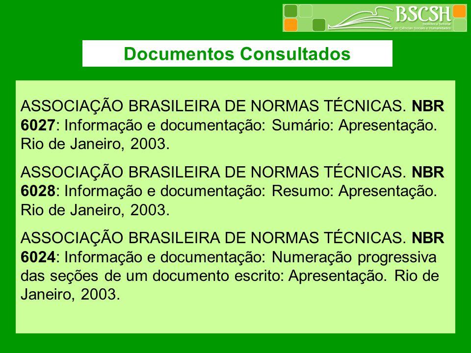 Documentos Consultados ASSOCIAÇÃO BRASILEIRA DE NORMAS TÉCNICAS. NBR 6027: Informação e documentação: Sumário: Apresentação. Rio de Janeiro, 2003. ASS