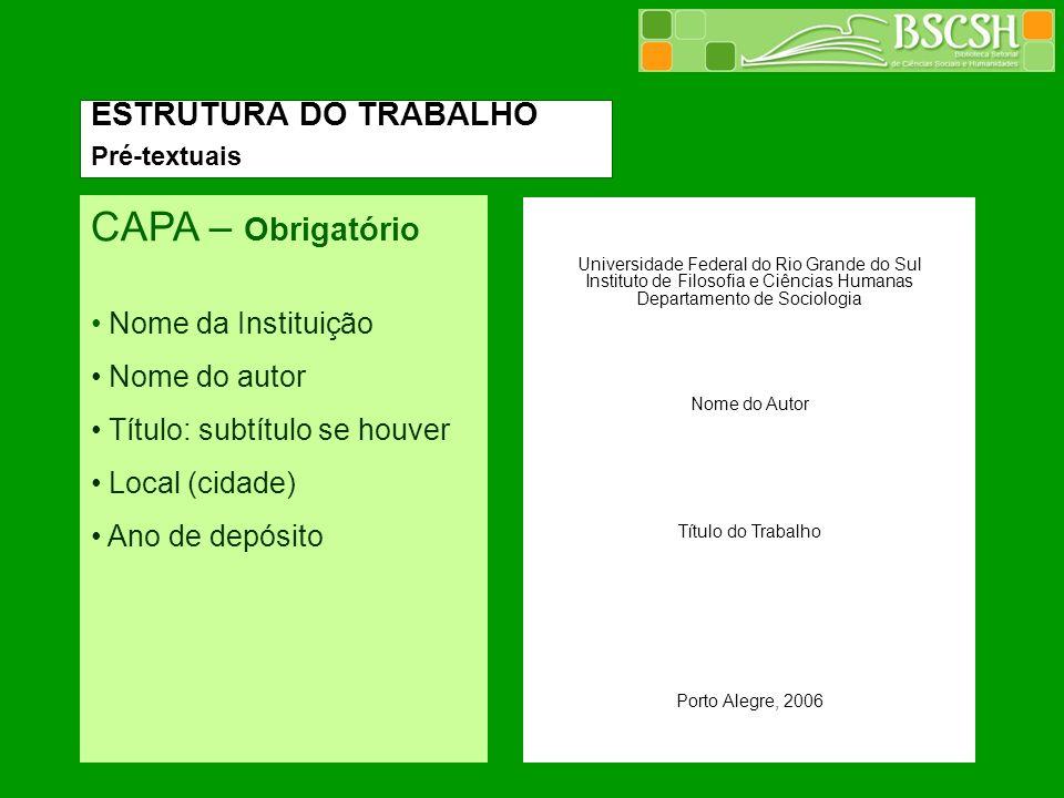 ESTRUTURA DO TRABALHO Pré-textuais CAPA – Obrigatório Nome da Instituição Nome do autor Título: subtítulo se houver Local (cidade) Ano de depósito Uni